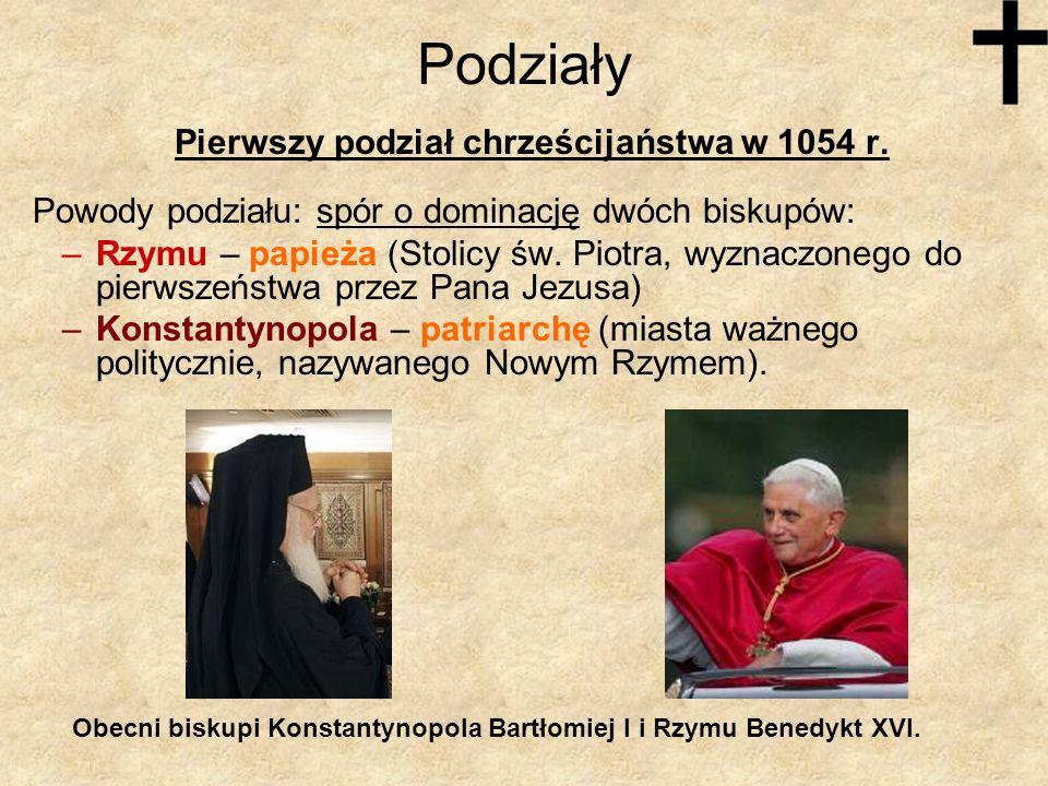 Podziały Pierwszy podział chrześcijaństwa w 1054 r. Powody podziału: spór o dominację dwóch biskupów: –Rzymu – papieża (Stolicy św. Piotra, wyznaczone