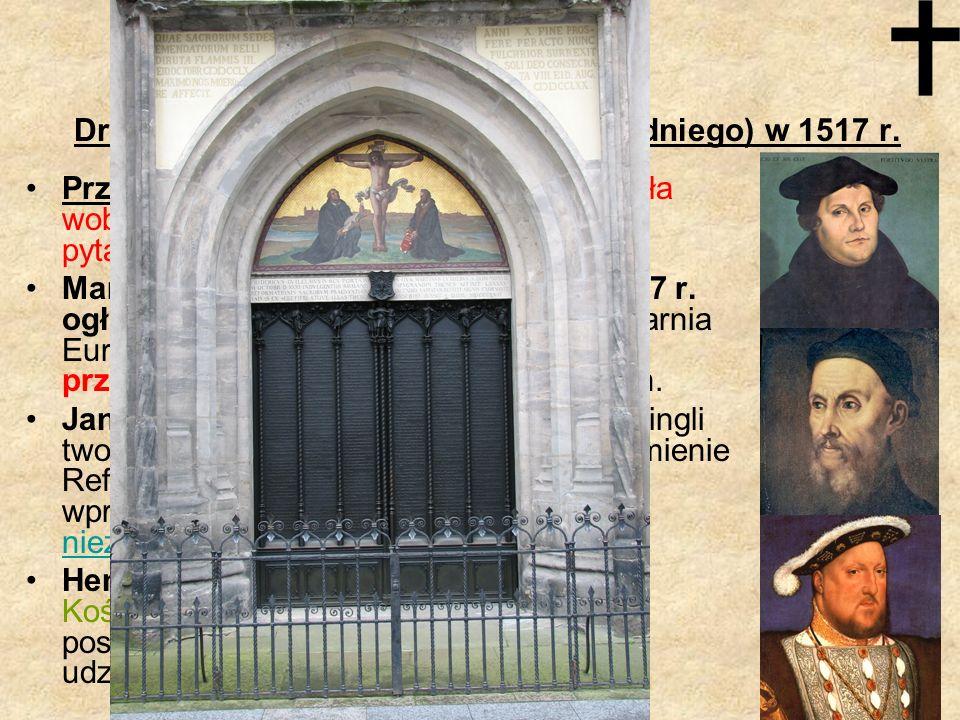 Podziały Drugi podział chrześcijaństwa (zachodniego) w 1517 r. Przyczyny: domaganie się reform Kościoła wobec różnych nadużyć duchowieństwa, pytanie o