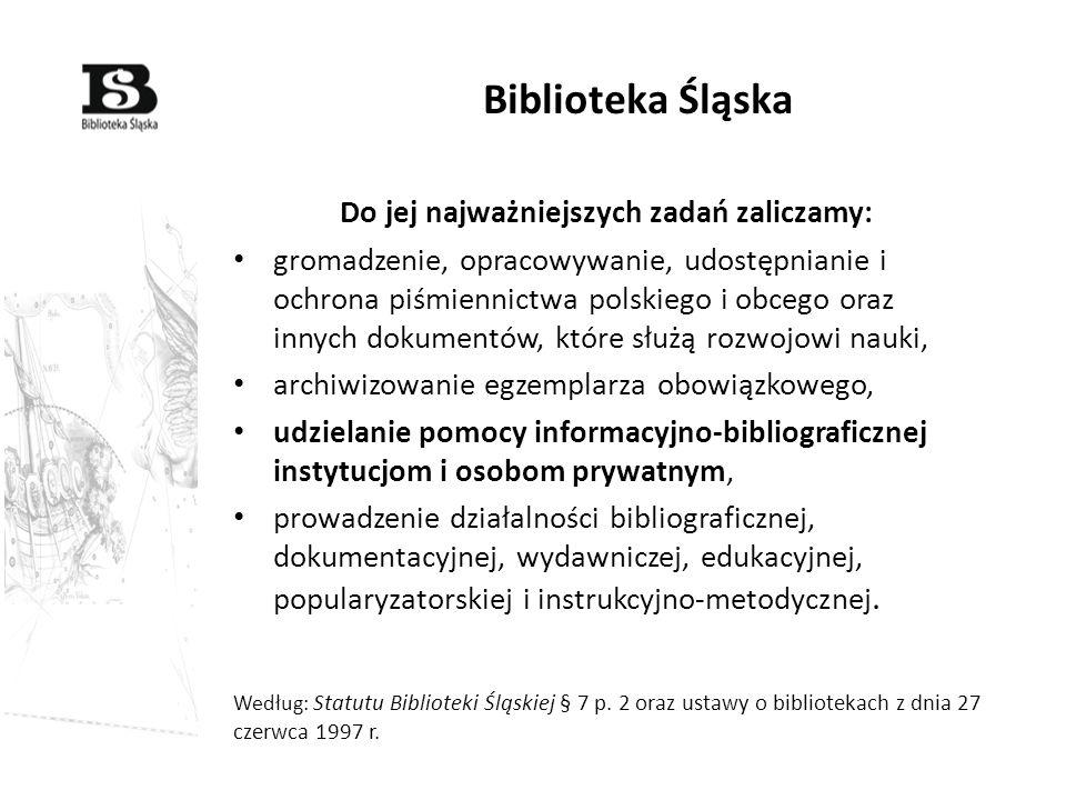 Biblioteka Śląska Do jej najważniejszych zadań zaliczamy: gromadzenie, opracowywanie, udostępnianie i ochrona piśmiennictwa polskiego i obcego oraz in