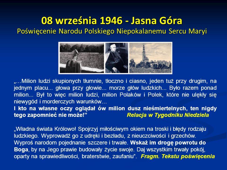 08 września 1946 - Jasna Góra Poświęcenie Narodu Polskiego Niepokalanemu Sercu Maryi …Milion ludzi skupionych tłumnie, tłoczno i ciasno, jeden tuż przy drugim, na jednym placu...