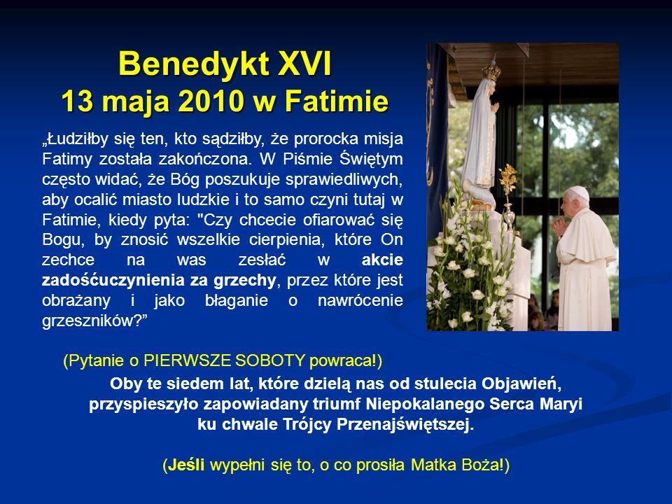 Benedykt XVI 13 maja 2010 w Fatimie Łudziłby się ten, kto sądziłby, że prorocka misja Fatimy została zakończona.