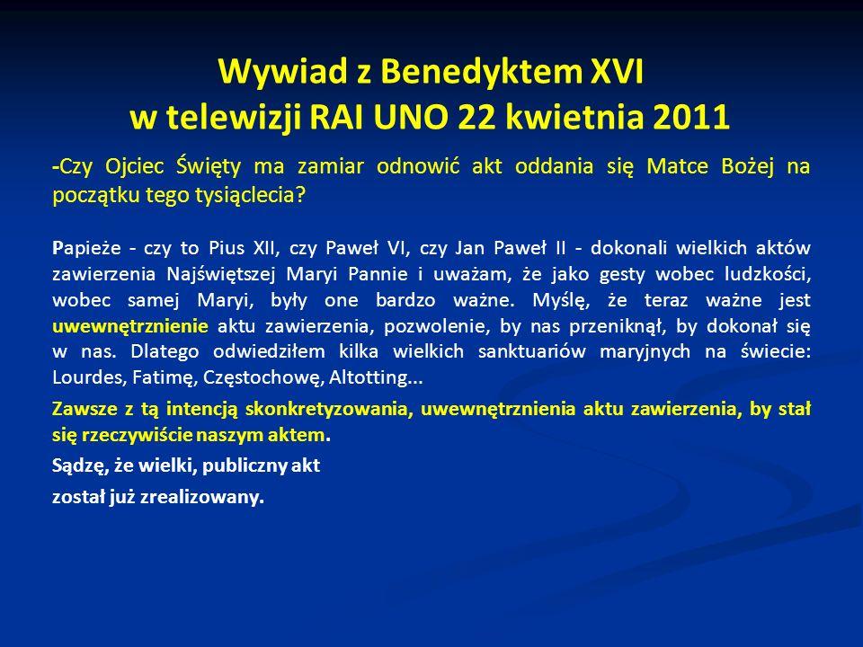 Wywiad z Benedyktem XVI w telewizji RAI UNO 22 kwietnia 2011 -Czy Ojciec Święty ma zamiar odnowić akt oddania się Matce Bożej na początku tego tysiąclecia.