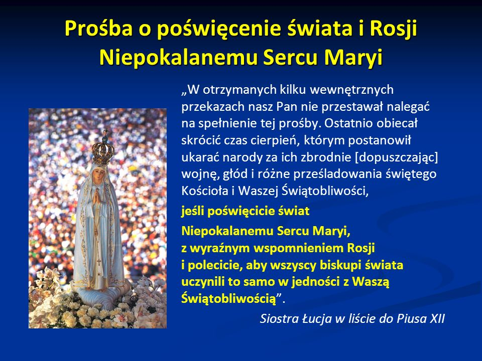 Prośba o poświęcenie świata i Rosji Niepokalanemu Sercu Maryi W otrzymanych kilku wewnętrznych przekazach nasz Pan nie przestawał nalegać na spełnienie tej prośby.
