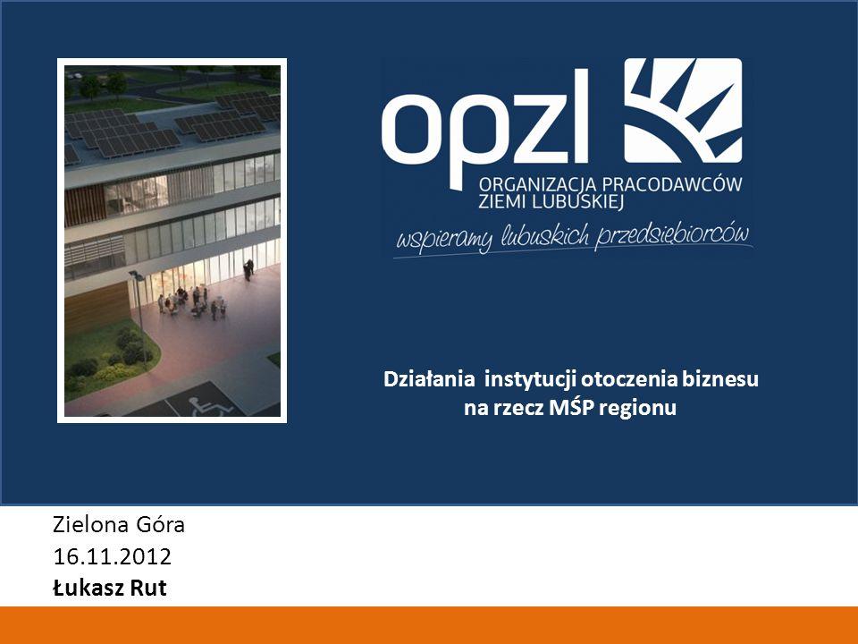 Działania instytucji otoczenia biznesu na rzecz MŚP regionu Zielona Góra 16.11.2012 Łukasz Rut