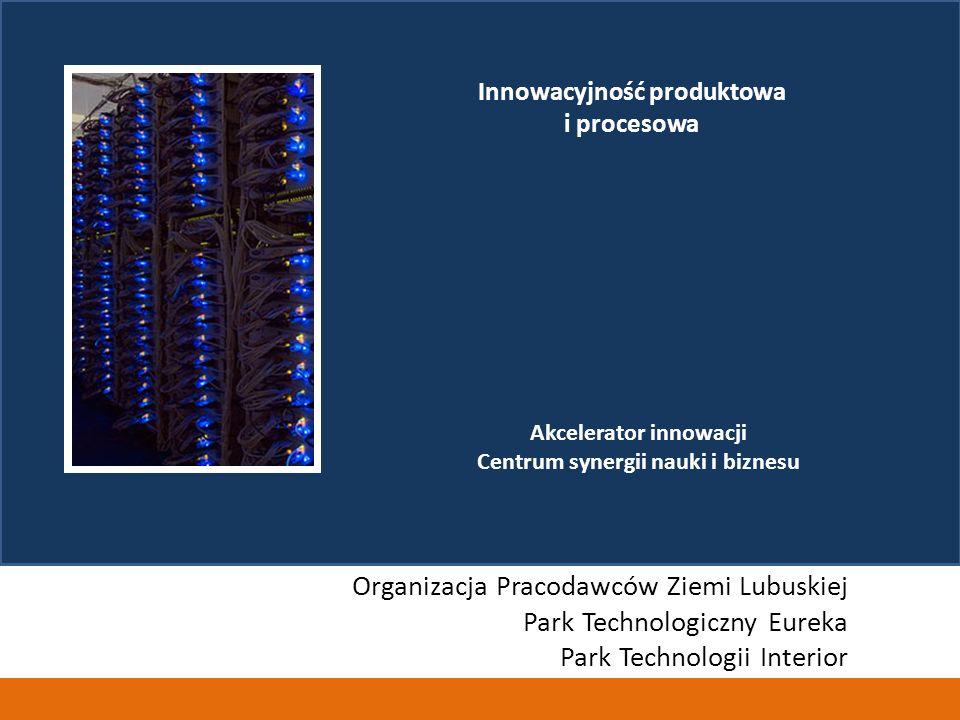 Akcelerator innowacji Centrum synergii nauki i biznesu Organizacja Pracodawców Ziemi Lubuskiej Park Technologiczny Eureka Park Technologii Interior Innowacyjność produktowa i procesowa
