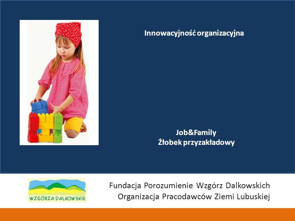 Job&Family Żłobek przyzakładowy Fundacja Porozumienie Wzgórz Dalkowskich Organizacja Pracodawców Ziemi Lubuskiej Innowacyjność organizacyjna