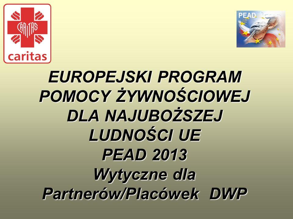 EUROPEJSKI PROGRAM POMOCY ŻYWNOŚCIOWEJ DLA NAJUBOŻSZEJ LUDNOŚCI UE PEAD 2013 Wytyczne dla Partnerów/Placówek DWP EUROPEJSKI PROGRAM POMOCY ŻYWNOŚCIOWE