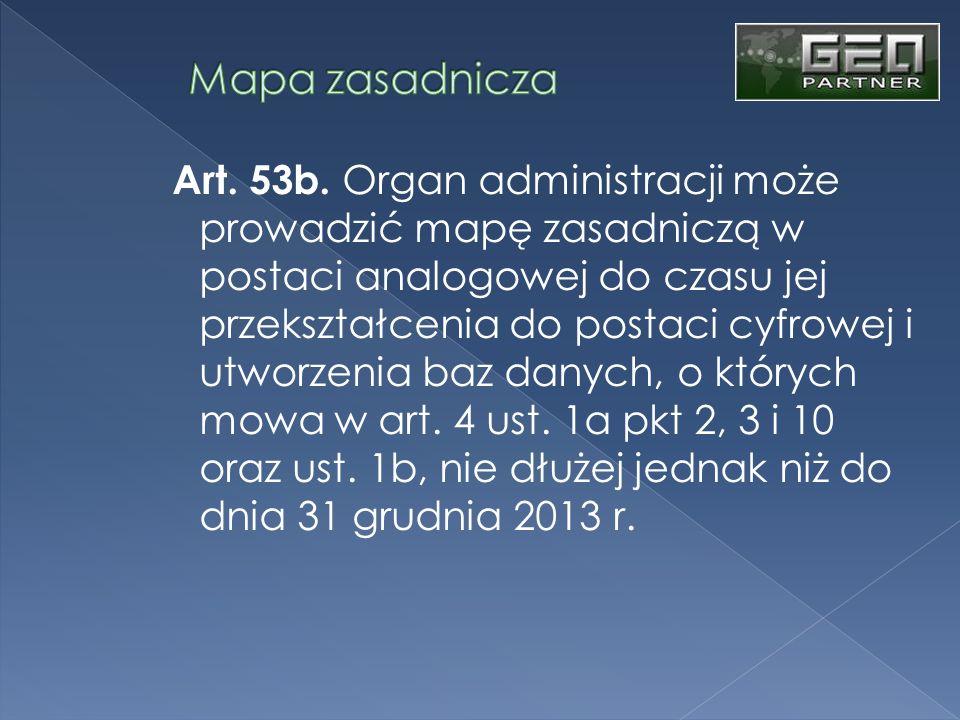 Art. 53b. Organ administracji może prowadzić mapę zasadniczą w postaci analogowej do czasu jej przekształcenia do postaci cyfrowej i utworzenia baz da