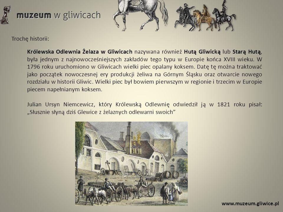 Trochę historii: Królewska Odlewnia Żelaza w Gliwicach nazywana również Hutą Gliwicką lub Starą Hutą, była jednym z najnowocześniejszych zakładów tego