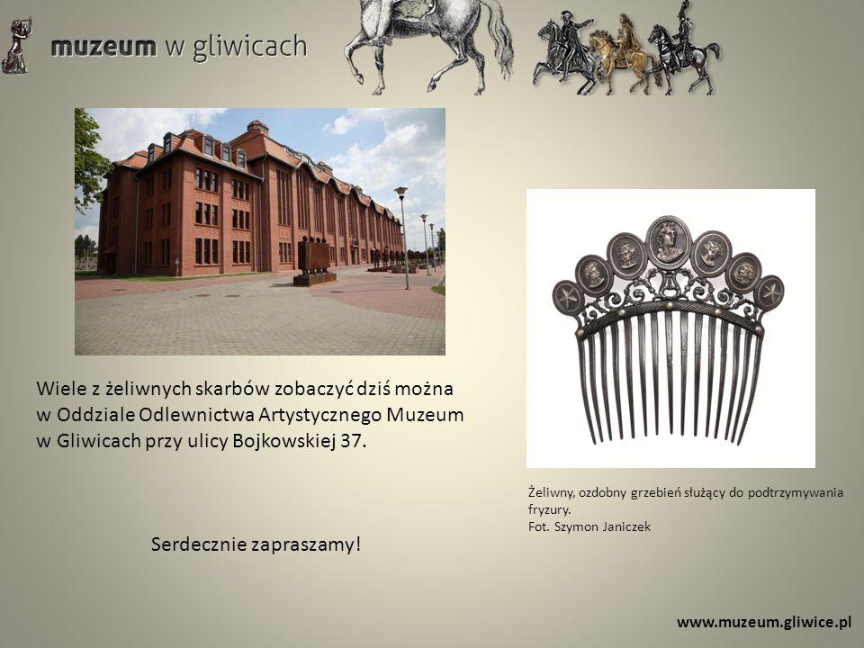www.muzeum.gliwice.pl Wiele z żeliwnych skarbów zobaczyć dziś można w Oddziale Odlewnictwa Artystycznego Muzeum w Gliwicach przy ulicy Bojkowskiej 37.