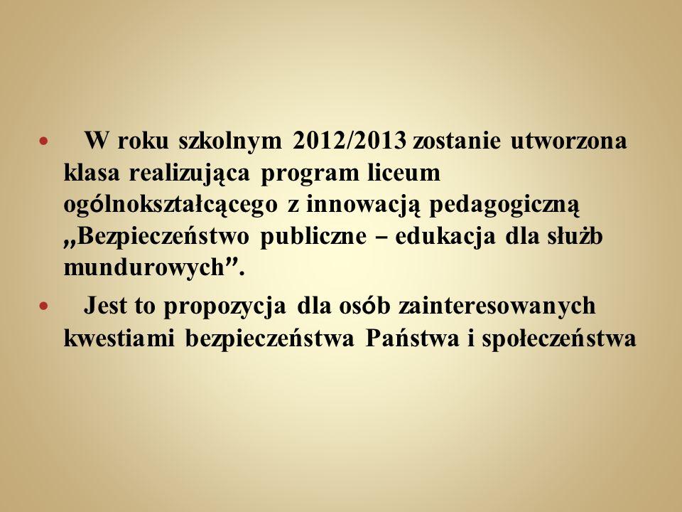 W roku szkolnym 2012/2013 zostanie utworzona klasa realizująca program liceum og ó lnokształcącego z innowacją pedagogiczną Bezpieczeństwo publiczne –