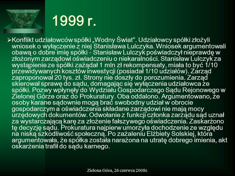 Zielona Góra, 26 czerwca 2008r. 1999 r. Konflikt udziałowców spółki Wodny Świat. Udziałowcy spółki złożyli wniosek o wyłączenie z niej Stanisława Lulc