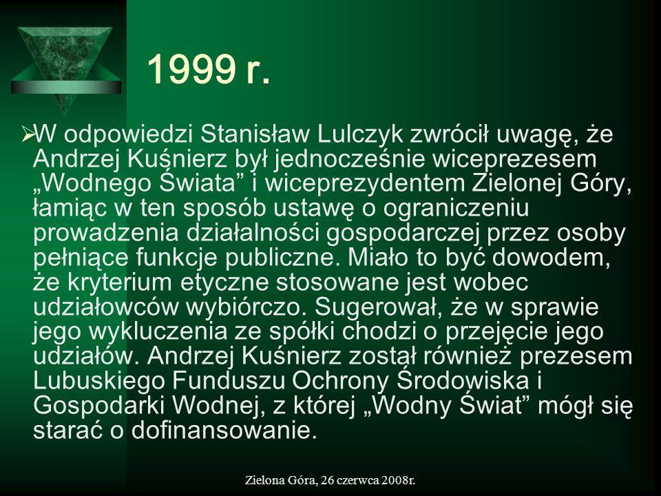 Zielona Góra, 26 czerwca 2008r. 1999 r. W odpowiedzi Stanisław Lulczyk zwrócił uwagę, że Andrzej Kuśnierz był jednocześnie wiceprezesem Wodnego Świata