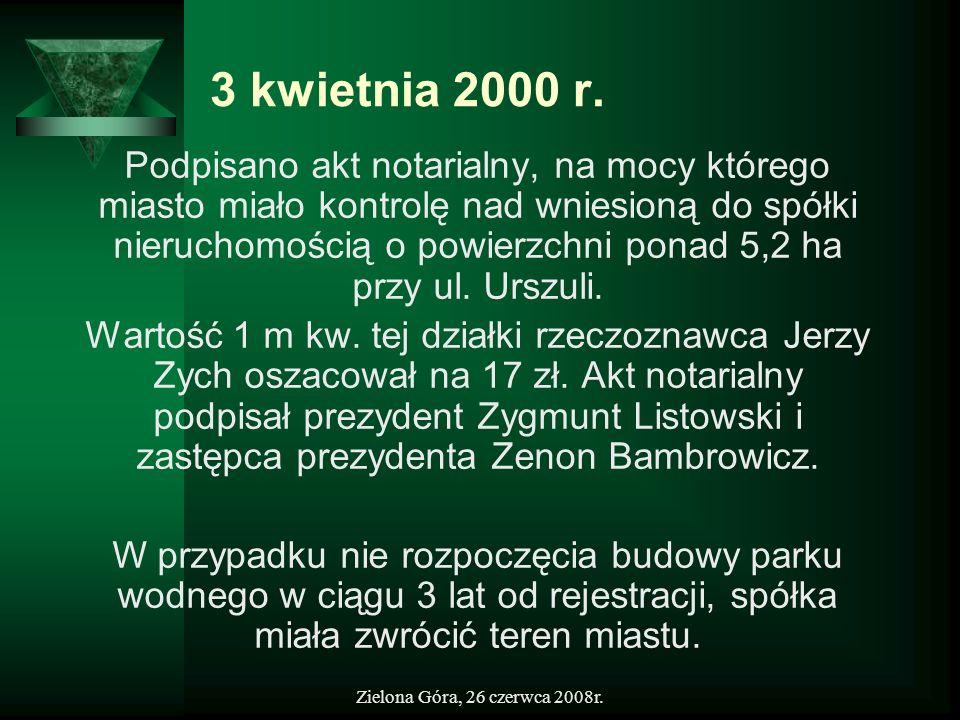 Zielona Góra, 26 czerwca 2008r. 3 kwietnia 2000 r. Podpisano akt notarialny, na mocy którego miasto miało kontrolę nad wniesioną do spółki nieruchomoś
