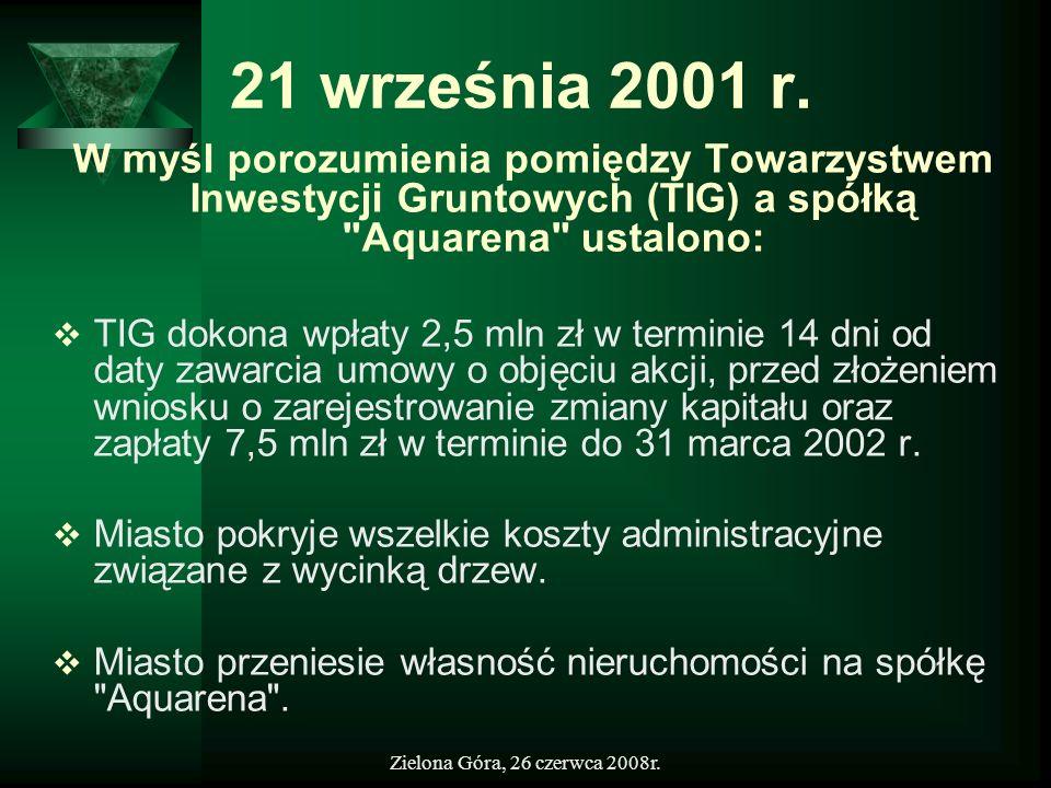 Zielona Góra, 26 czerwca 2008r. 21 września 2001 r. W myśl porozumienia pomiędzy Towarzystwem Inwestycji Gruntowych (TIG) a spółką