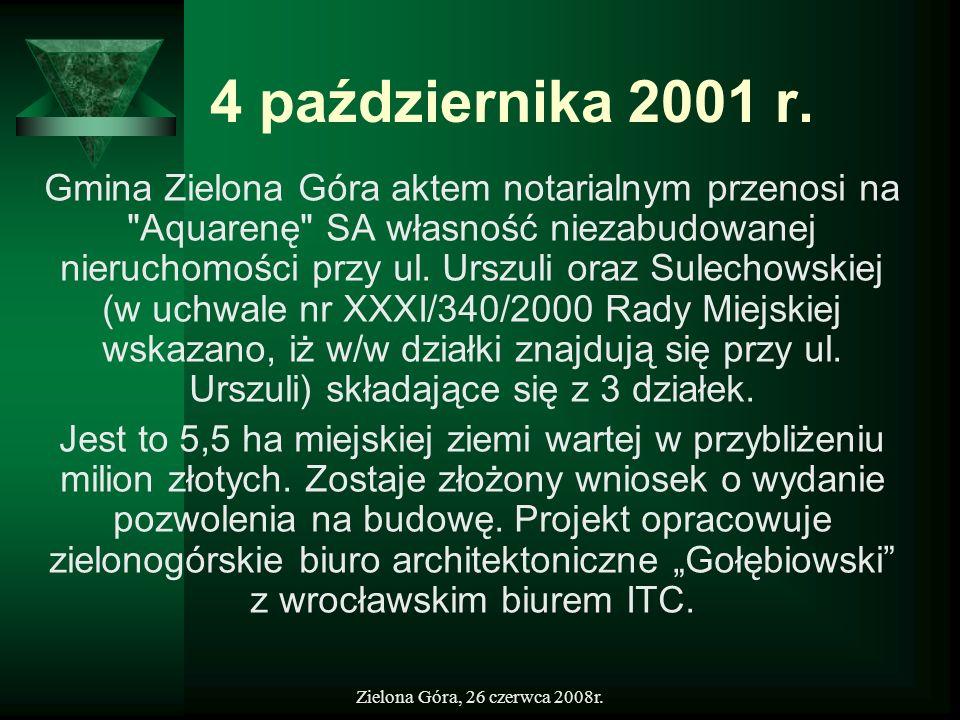 Zielona Góra, 26 czerwca 2008r. 4 października 2001 r. Gmina Zielona Góra aktem notarialnym przenosi na