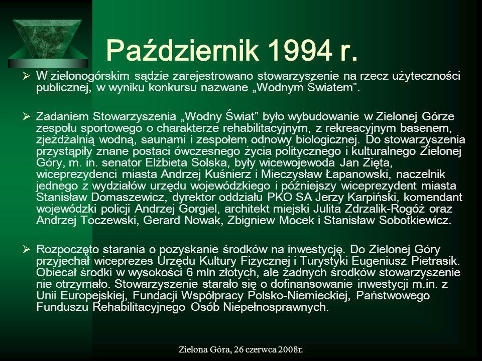 Zielona Góra, 26 czerwca 2008r. Październik 1994 r. W zielonogórskim sądzie zarejestrowano stowarzyszenie na rzecz użyteczności publicznej, w wyniku k