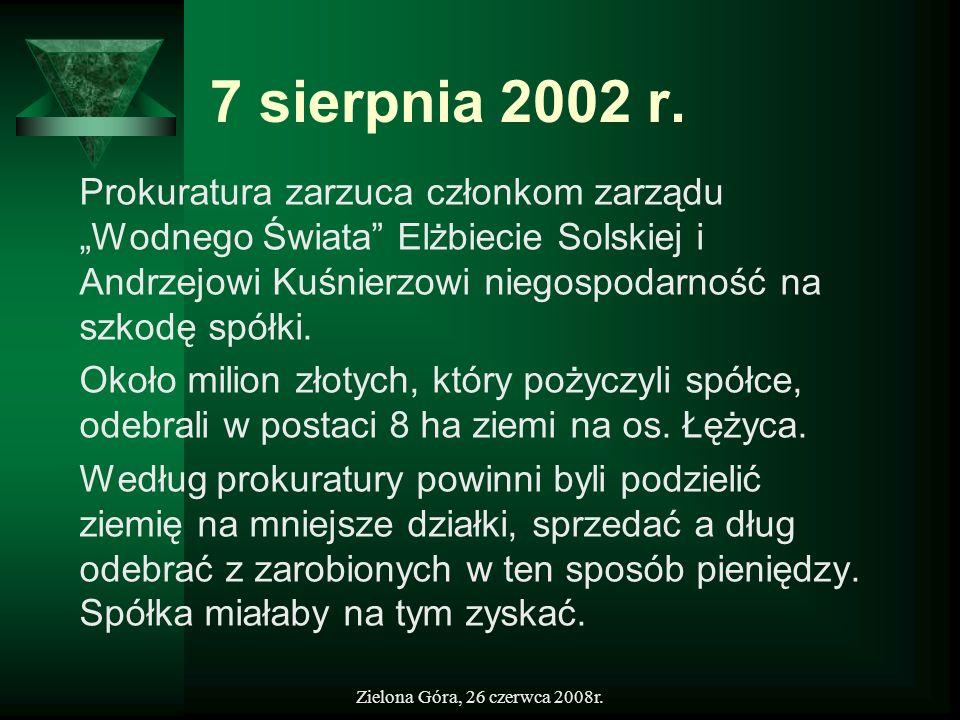 Zielona Góra, 26 czerwca 2008r. 7 sierpnia 2002 r. Prokuratura zarzuca członkom zarządu Wodnego Świata Elżbiecie Solskiej i Andrzejowi Kuśnierzowi nie