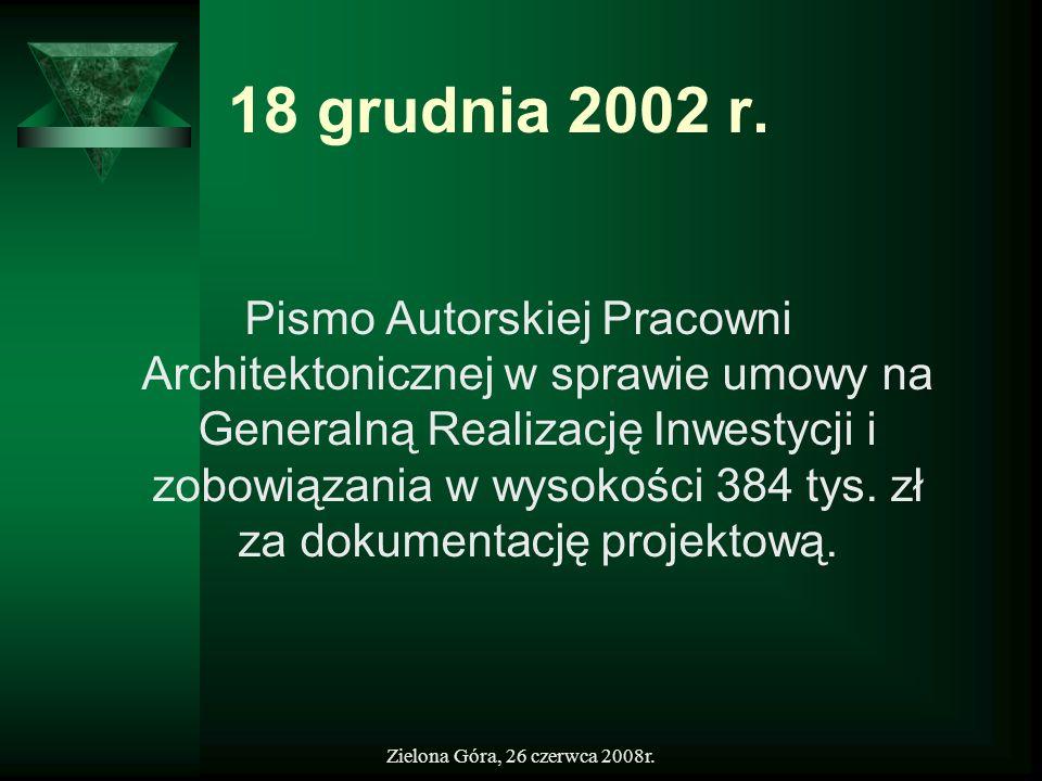 Zielona Góra, 26 czerwca 2008r. 18 grudnia 2002 r. Pismo Autorskiej Pracowni Architektonicznej w sprawie umowy na Generalną Realizację Inwestycji i zo