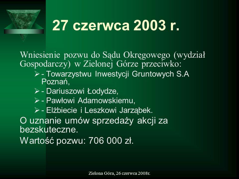 Zielona Góra, 26 czerwca 2008r. 27 czerwca 2003 r. Wniesienie pozwu do Sądu Okręgowego (wydział Gospodarczy) w Zielonej Górze przeciwko: - Towarzystwu