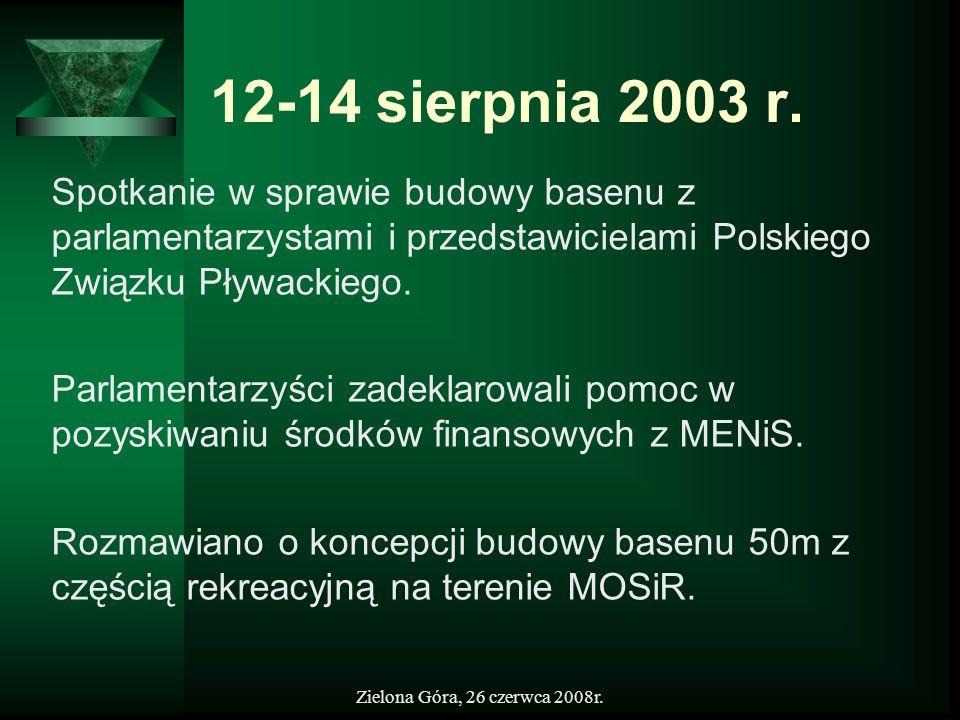 Zielona Góra, 26 czerwca 2008r. 12-14 sierpnia 2003 r. Spotkanie w sprawie budowy basenu z parlamentarzystami i przedstawicielami Polskiego Związku Pł