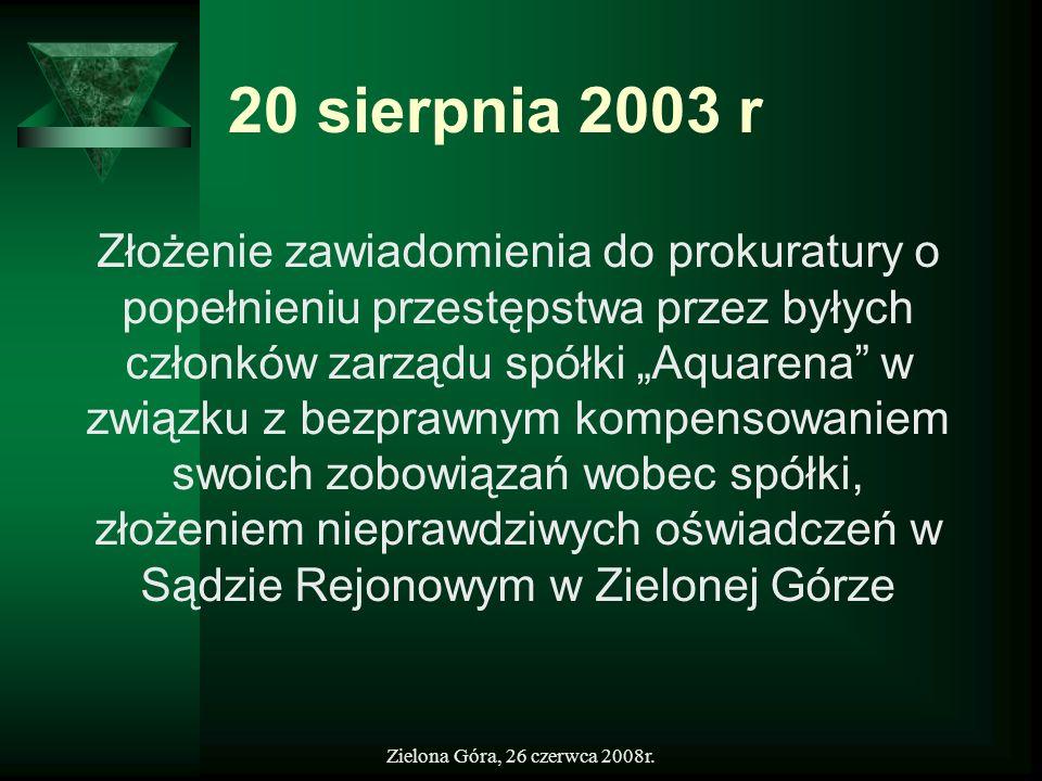 Zielona Góra, 26 czerwca 2008r. 20 sierpnia 2003 r Złożenie zawiadomienia do prokuratury o popełnieniu przestępstwa przez byłych członków zarządu spół