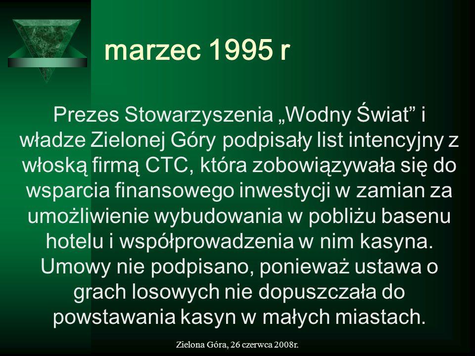 Zielona Góra, 26 czerwca 2008r. marzec 1995 r Prezes Stowarzyszenia Wodny Świat i władze Zielonej Góry podpisały list intencyjny z włoską firmą CTC, k