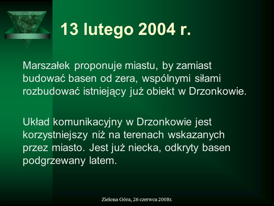 Zielona Góra, 26 czerwca 2008r. 13 lutego 2004 r. Marszałek proponuje miastu, by zamiast budować basen od zera, wspólnymi siłami rozbudować istniejący
