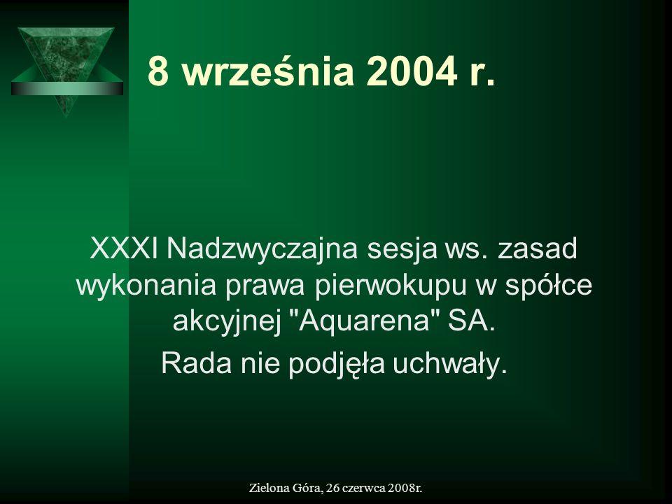 Zielona Góra, 26 czerwca 2008r. 8 września 2004 r. XXXI Nadzwyczajna sesja ws. zasad wykonania prawa pierwokupu w spółce akcyjnej