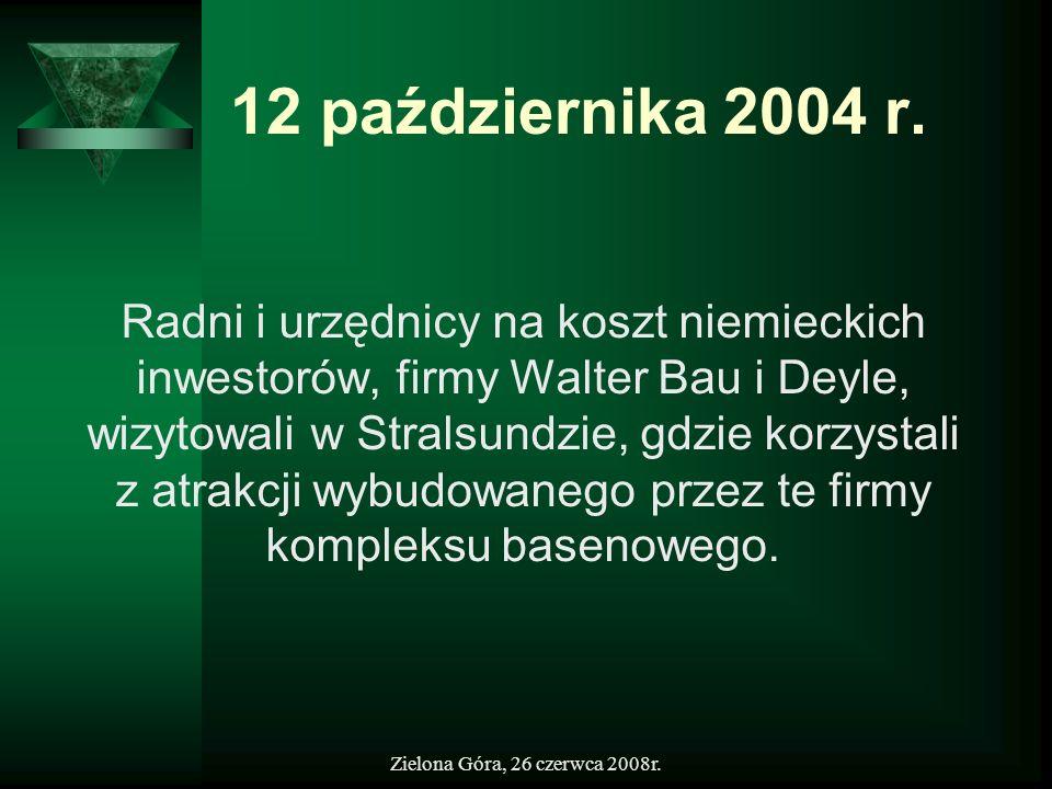 Zielona Góra, 26 czerwca 2008r. 12 października 2004 r. Radni i urzędnicy na koszt niemieckich inwestorów, firmy Walter Bau i Deyle, wizytowali w Stra