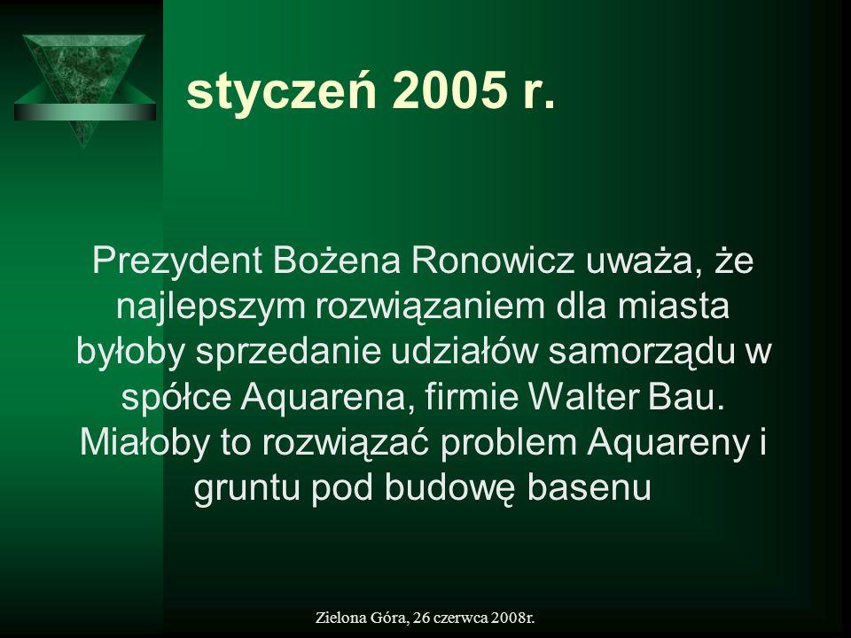 Zielona Góra, 26 czerwca 2008r. styczeń 2005 r. Prezydent Bożena Ronowicz uważa, że najlepszym rozwiązaniem dla miasta byłoby sprzedanie udziałów samo