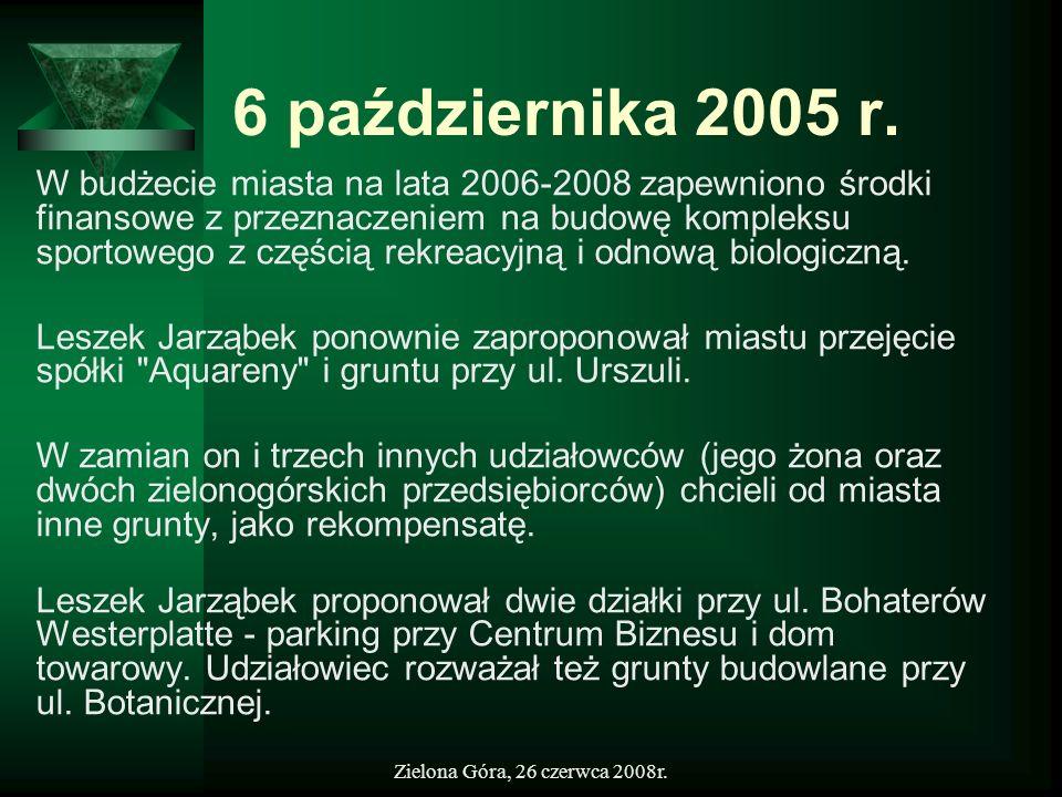 Zielona Góra, 26 czerwca 2008r. 6 października 2005 r. W budżecie miasta na lata 2006-2008 zapewniono środki finansowe z przeznaczeniem na budowę komp