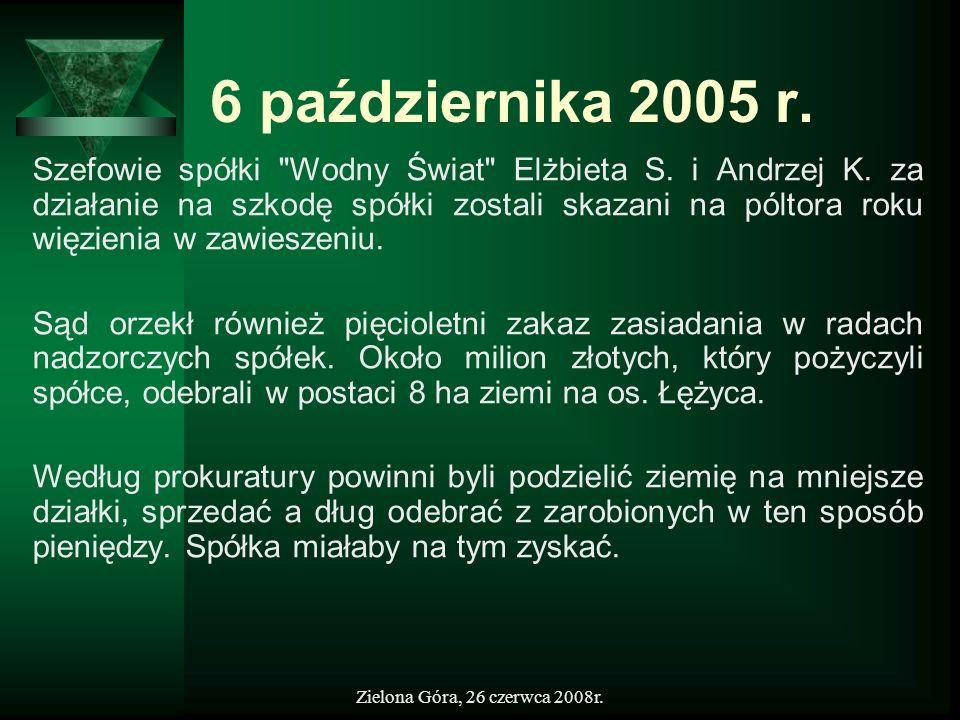 Zielona Góra, 26 czerwca 2008r. 6 października 2005 r. Szefowie spółki