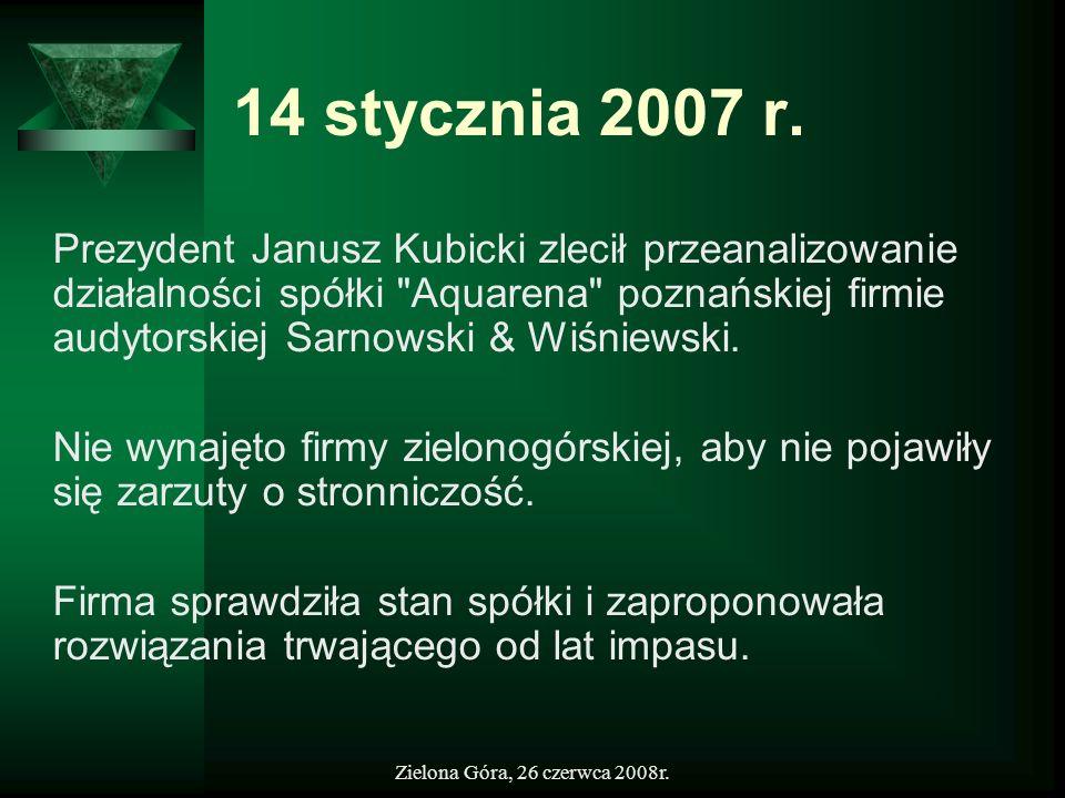 Zielona Góra, 26 czerwca 2008r. 14 stycznia 2007 r. Prezydent Janusz Kubicki zlecił przeanalizowanie działalności spółki