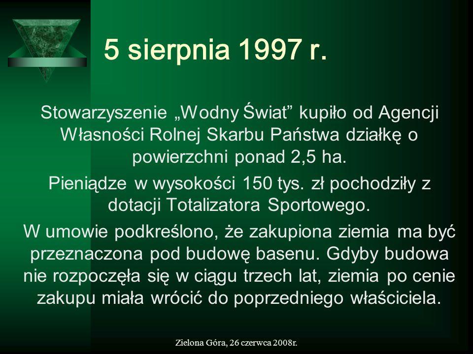 Zielona Góra, 26 czerwca 2008r. 5 sierpnia 1997 r. Stowarzyszenie Wodny Świat kupiło od Agencji Własności Rolnej Skarbu Państwa działkę o powierzchni