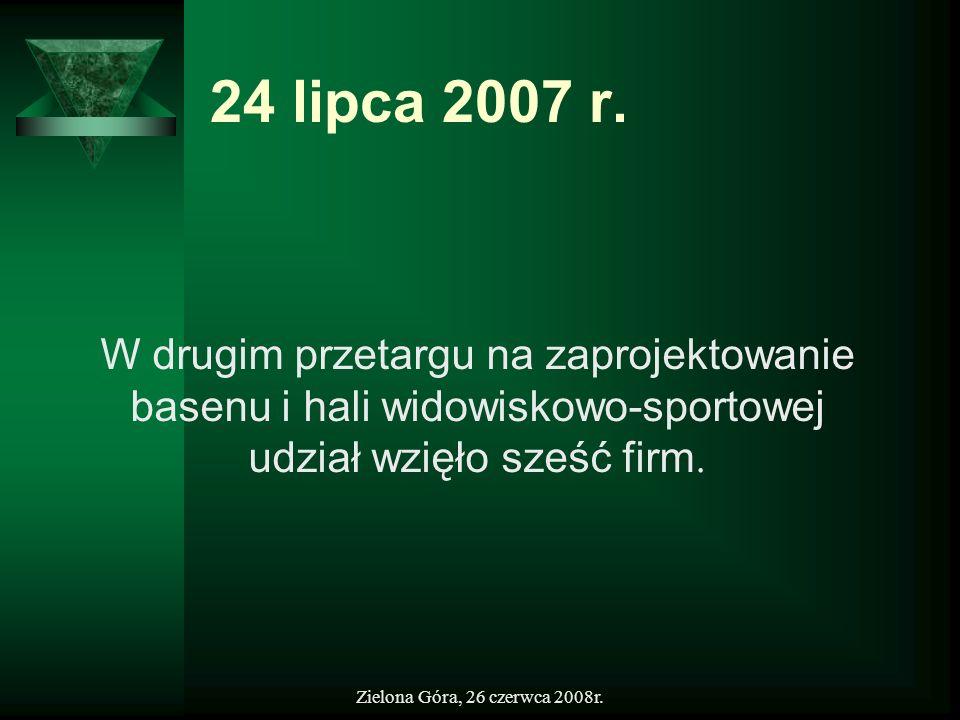 Zielona Góra, 26 czerwca 2008r. 24 lipca 2007 r. W drugim przetargu na zaprojektowanie basenu i hali widowiskowo-sportowej udział wzięło sześć firm.