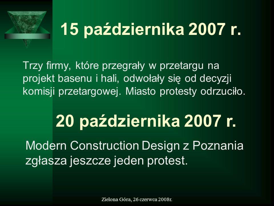 Zielona Góra, 26 czerwca 2008r. 15 października 2007 r. Trzy firmy, które przegrały w przetargu na projekt basenu i hali, odwołały się od decyzji komi