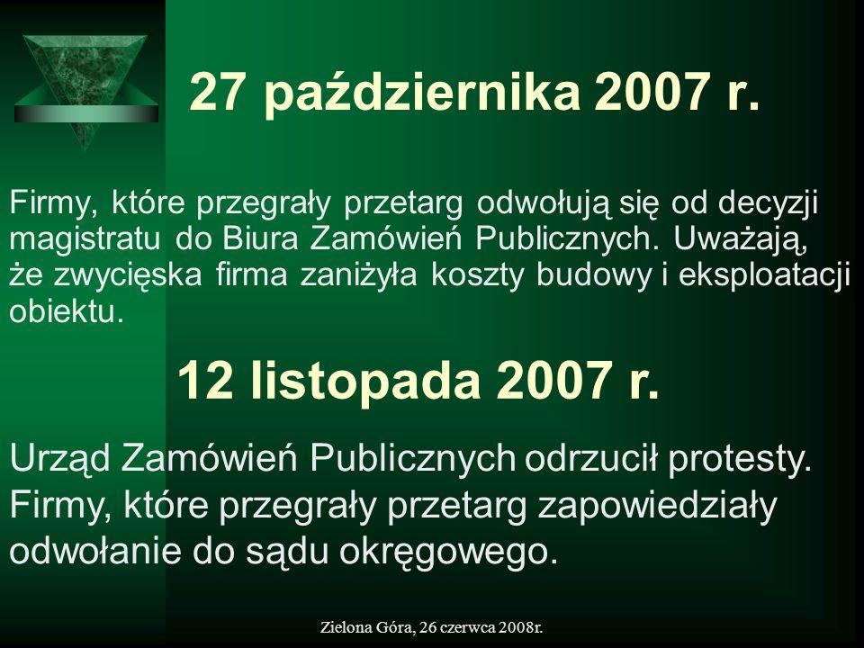Zielona Góra, 26 czerwca 2008r. 27 października 2007 r. Firmy, które przegrały przetarg odwołują się od decyzji magistratu do Biura Zamówień Publiczny