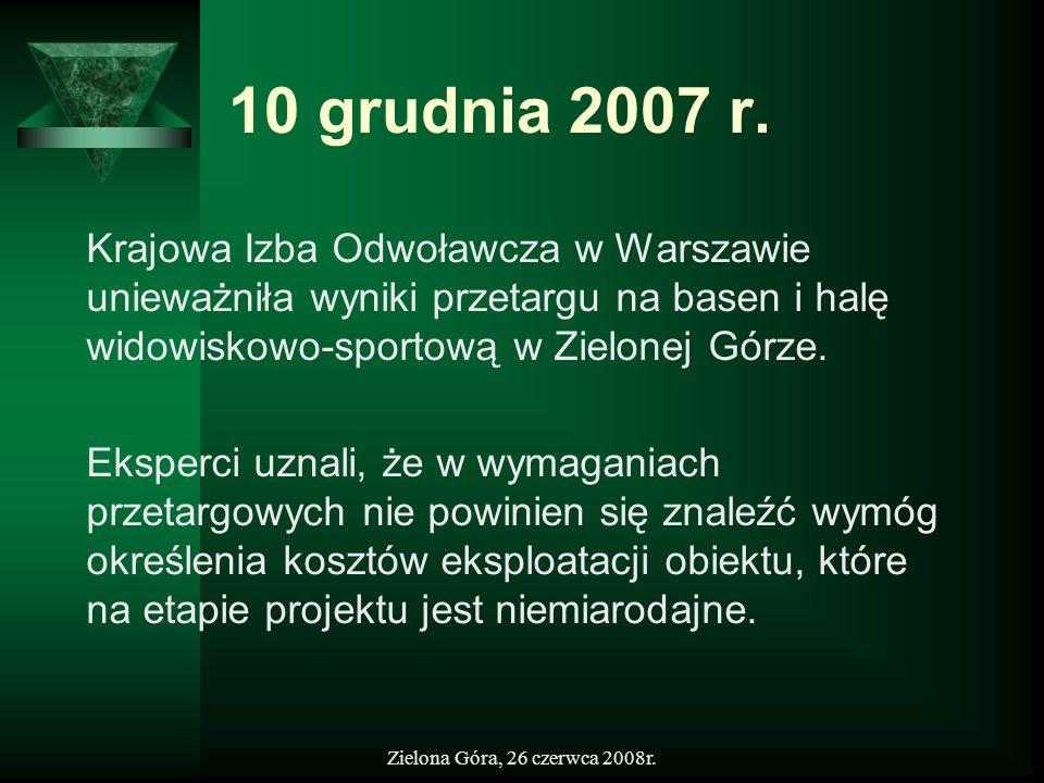 Zielona Góra, 26 czerwca 2008r. 10 grudnia 2007 r. Krajowa Izba Odwoławcza w Warszawie unieważniła wyniki przetargu na basen i halę widowiskowo-sporto