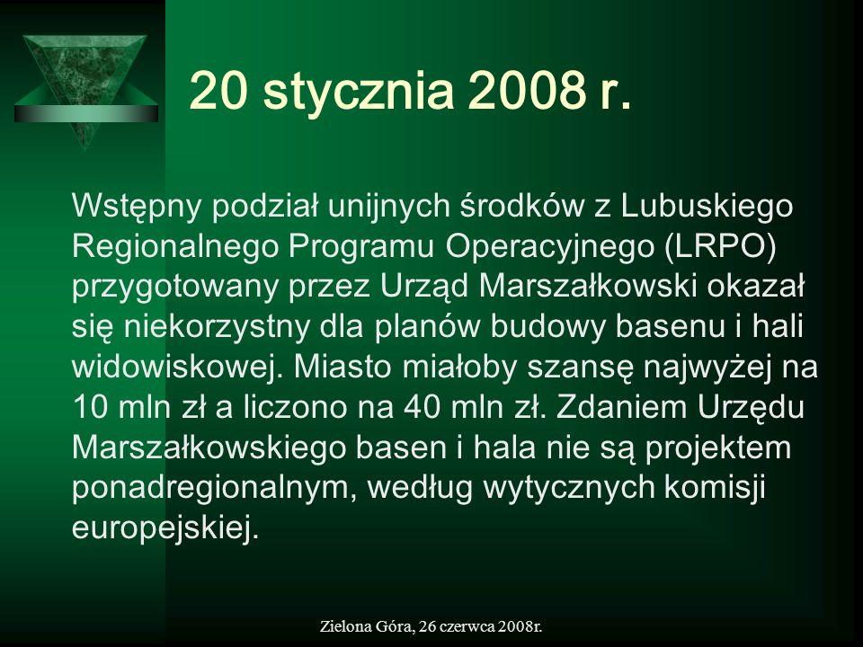 Zielona Góra, 26 czerwca 2008r. 20 stycznia 2008 r. Wstępny podział unijnych środków z Lubuskiego Regionalnego Programu Operacyjnego (LRPO) przygotowa