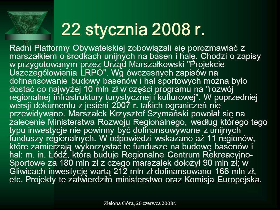 Zielona Góra, 26 czerwca 2008r. 22 stycznia 2008 r. Radni Platformy Obywatelskiej zobowiązali się porozmawiać z marszałkiem o środkach unijnych na bas