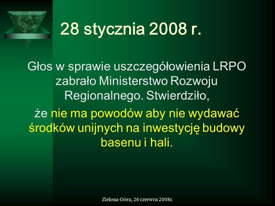 Zielona Góra, 26 czerwca 2008r. 28 stycznia 2008 r. Głos w sprawie uszczegółowienia LRPO zabrało Ministerstwo Rozwoju Regionalnego. Stwierdziło, że ni