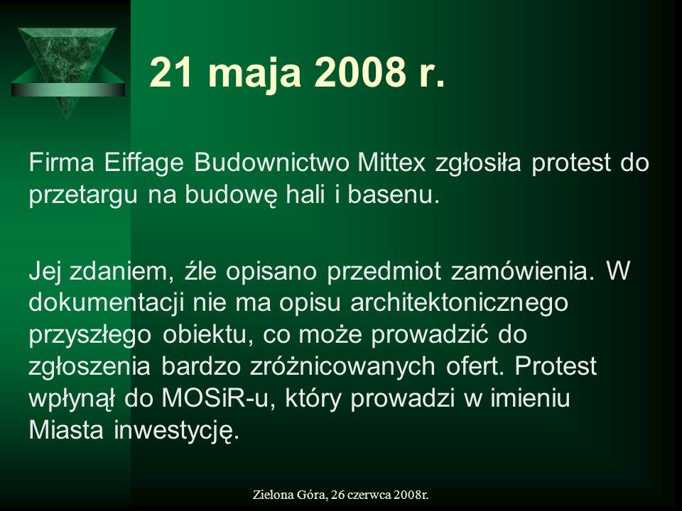 Zielona Góra, 26 czerwca 2008r. 21 maja 2008 r. Firma Eiffage Budownictwo Mittex zgłosiła protest do przetargu na budowę hali i basenu. Jej zdaniem, ź