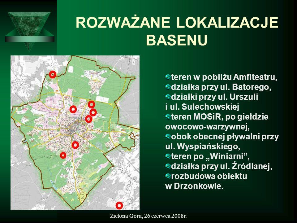 Zielona Góra, 26 czerwca 2008r. ROZWAŻANE LOKALIZACJE BASENU teren w pobliżu Amfiteatru, działka przy ul. Batorego, działki przy ul. Urszuli i ul. Sul