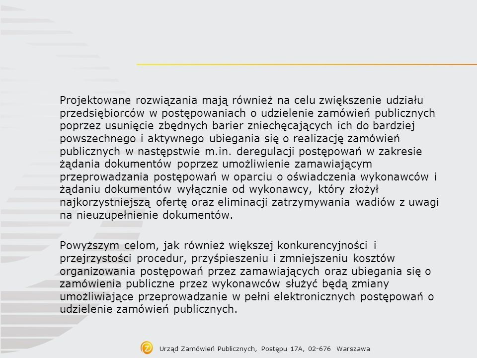 Treść projektu założeń Umożliwienie zamawiającym zastosowania preferencji europejskich proponuje się sformułowanie zasady, zgodnie z którą w postępowaniu o udzielenie zamówień publicznych będą mogli brać udział wyłącznie: (1) wykonawcy mający siedzibę lub miejsce zamieszkania w jednym z krajów członkowskich Unii Europejskiej lub (2) na terytorium Europejskiego Obszaru Gospodarczego, oraz (3) wykonawcy mający siedzibę lub miejsce zamieszkania na terytorium kraju, z którym Unia Europejska lub Rzeczpospolita Polska zawarła odpowiednią umowę międzynarodową.
