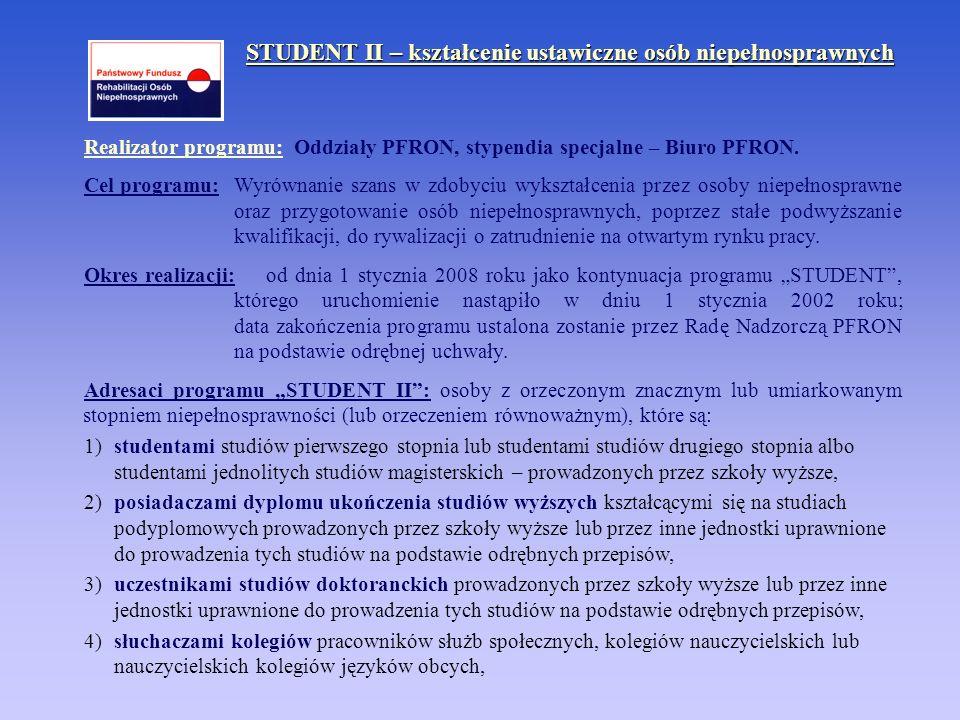 STUDENT II – kształcenie ustawiczne osób niepełnosprawnych Realizator programu: Oddziały PFRON, stypendia specjalne – Biuro PFRON. Cel programu: Wyrów