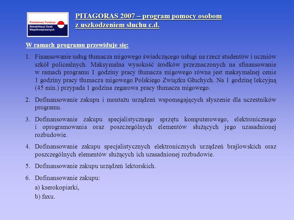 PITAGORAS 2007 – program pomocy osobom z uszkodzeniem słuchu c.d. W ramach programu przewiduje się: 1. Finansowanie usług tłumacza migowego świadczące