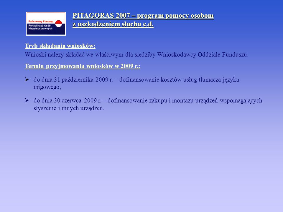 PITAGORAS 2007 – program pomocy osobom z uszkodzeniem słuchu c.d. Tryb składania wniosków: Wnioski należy składać we właściwym dla siedziby Wnioskodaw