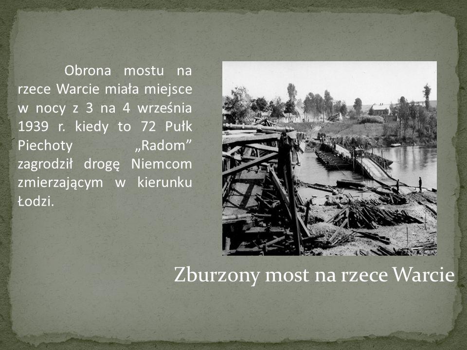 Obrona mostu na rzece Warcie miała miejsce w nocy z 3 na 4 września 1939 r. kiedy to 72 Pułk Piechoty Radom zagrodził drogę Niemcom zmierzającym w kie