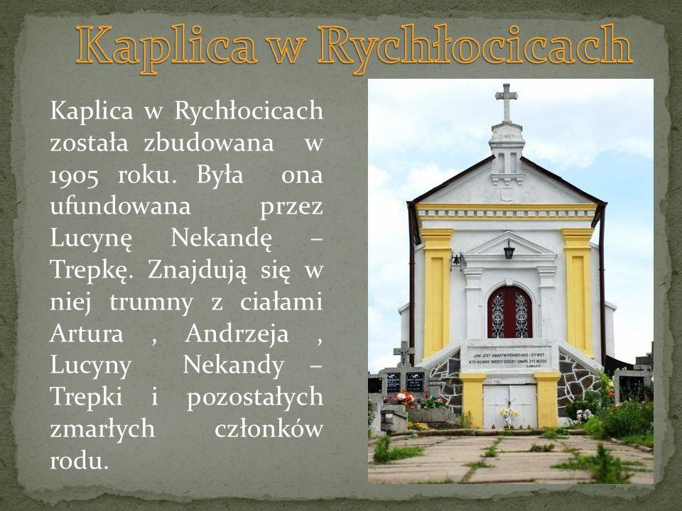 Kaplica w Rychłocicach została zbudowana w 1905 roku. Była ona ufundowana przez Lucynę Nekandę – Trepkę. Znajdują się w niej trumny z ciałami Artura,